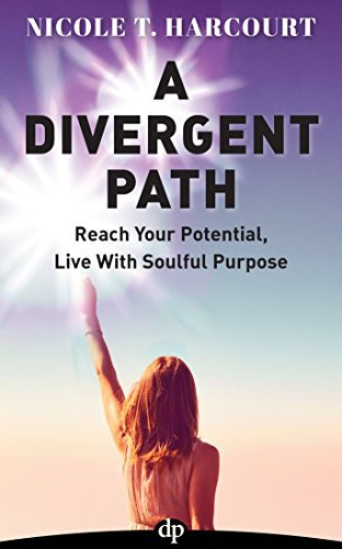 A Divergent Path: Reach Your Potential, Live with Soulful Purpose