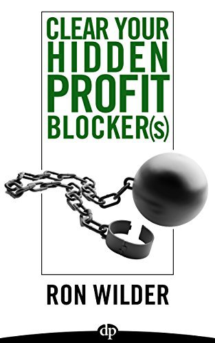 Clear Your Hidden Profit Blocker(s): How to Own Your Next Level of Performance So There's No Looking Back