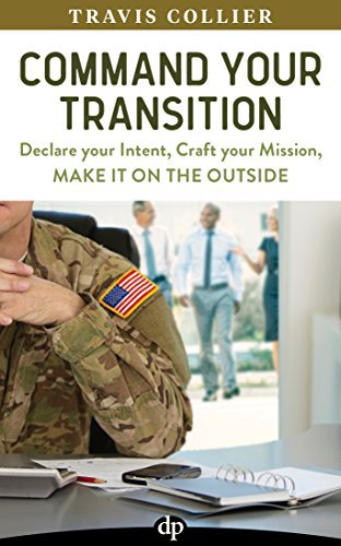 Command Your Transition: Declare your Intent, Craft your Mission, Make it on the Outside