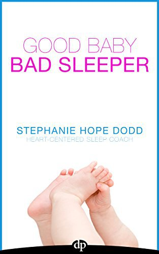 Good Baby, Bad Sleeper: Discover Your Child's Sleep Personality  to Finally Get the Sleep You Need