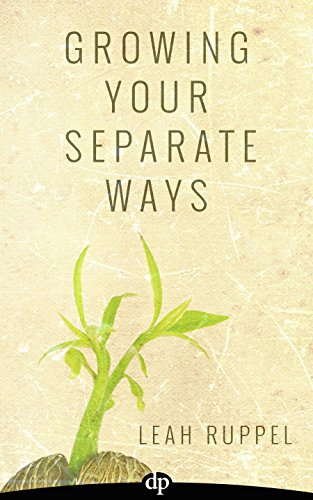Growing Your Separate Ways: 8 Straight Steps to Separating with the Same Intention of Love and Respect You Had When You Got Married