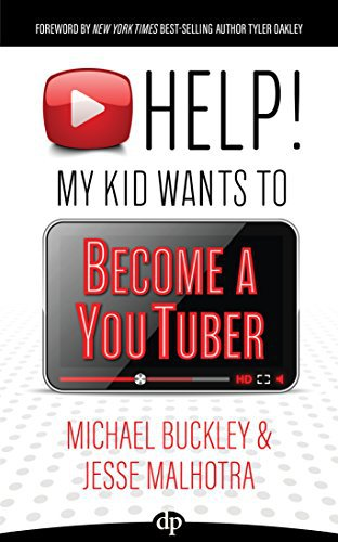 HELP! My Kid Wants to Become a YouTuber: Your Child Can Learn Life Skills While Having a TON OF FUN Creating Online Videos