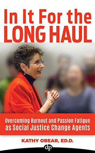 In It For The Long Haul: Overcoming Burnout and Passion Fatigue as Social Justice Change Agents
