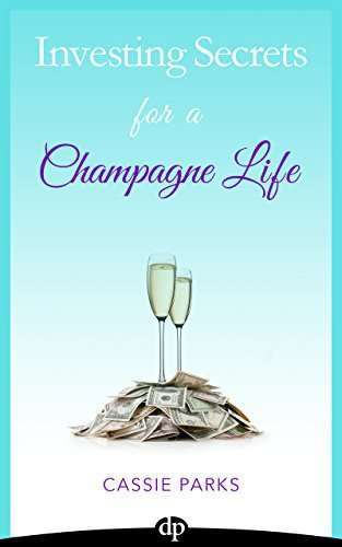Investing Secrets for a Champagne Life: Get Started Investing In Real Estate