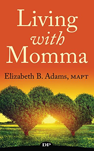 Living With Momma: A Good Person's Guide to Caring for Adult Children, Aging Parents, and Ourselves.