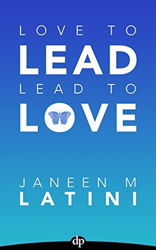 Love to Lead. Lead to Love.: The Overworked Leader's Guide to Career Growth & Personal Happiness
