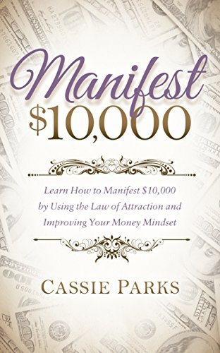 Manifest $10,000: Learn How to Manifest 10,000 by Using the Law of Attraction and Improving Your Money Mindset