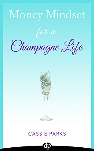 Money Mindset for a Champagne Life: Money Management That Focuses On Investing In Your Happiness And Creating A Budget To Attract Abundance