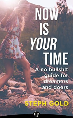 Now Is YOUR Time: A No Bullsh!t Guide for Dreamers and Doers
