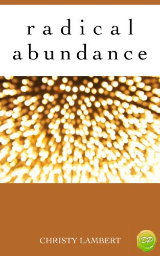 Radical Abundance: A Journey From Not Enough To Plenty