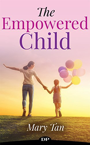 The Empowered Child: Raising a Conscious, Confident, and Connected Child