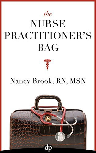 The Nurse Practitioner's Bag: A guide to creating a meaningful career that makes a difference.
