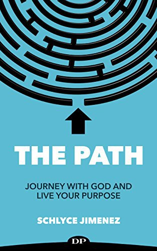 The Path: Journey with God and Fulfill Your Purpose