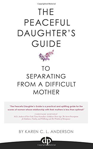 The Peaceful Daughter's Guide to Separating from a Difficult Mother (Volume 1)