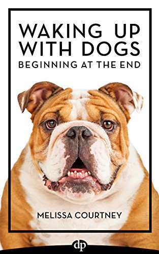 Waking Up With Dogs: Beginning at the End