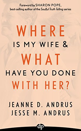 Where Is My Wife and What Have You Done with Her?: A Spouse's Guide to Her Menopause