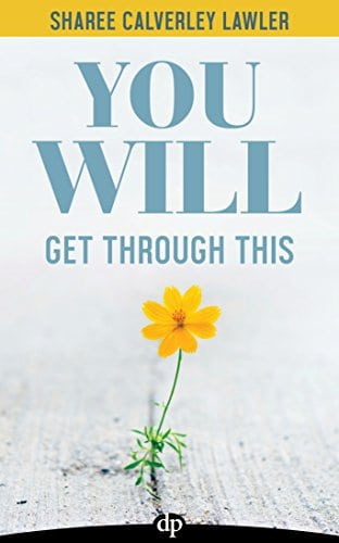 You Will Get Through This: A Survival Handbook for Caregivers