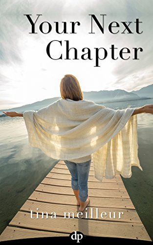 Your Next Chapter: Five Steps to Creating the Life of Your Dreams