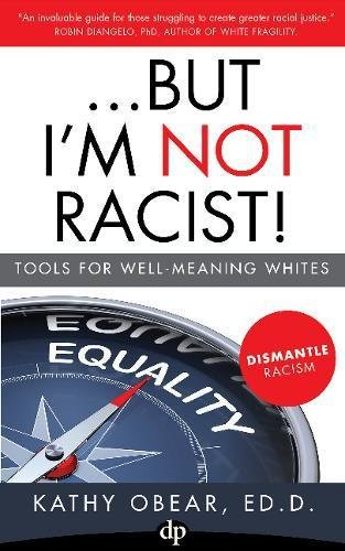 But I'm Not Racist!: Tools For Well Meaning Whites