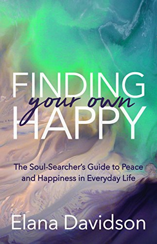 Finding Your Own Happy: The Soul-Searcher's Guide to Peace and Happiness in Everyday Life