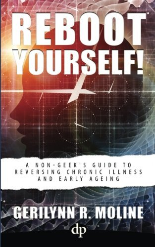 Reboot Yourself: A Non-Geek's Guide to Reversing Chronic Illness and Early Aging