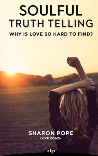 Soulful Truth Telling: Why is Love So Hard To Find? (Volume 1)