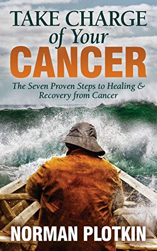 Take Charge of Your Cancer: The Seven Proven Steps to Healing and Recovery from Cancer