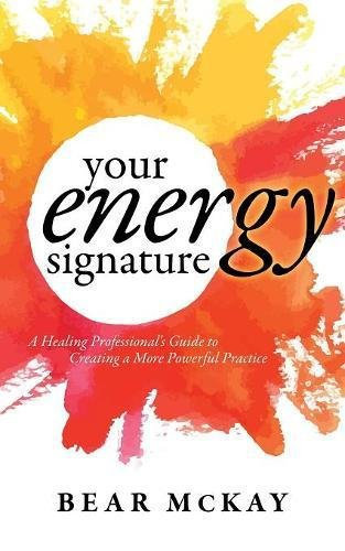 Your Energy Signature: A Healing Professional's Guide to Creating a More Powerful Practice