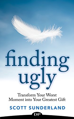 Finding Ugly: Transform Your Worst Moment into Your Greatest Gift