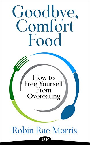 Goodbye, Comfort Food: How to Free Yourself From Overeating