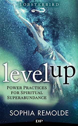 Level Up: Power Practices for Spiritual Superabundance