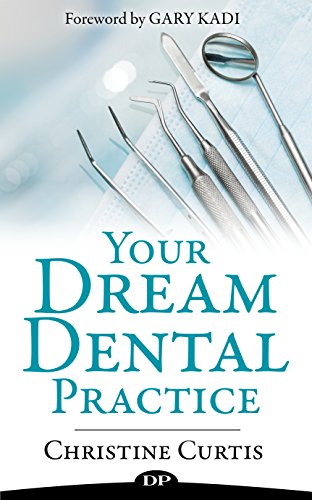 Your Dream Dental Practice: Happy Patients, Fewer Hours, Easier Life