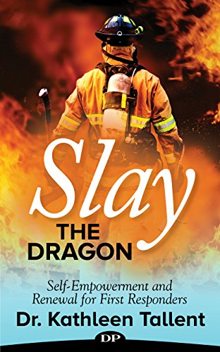 Slay the Dragon: Self-Empowerment and Renewal for First Responders