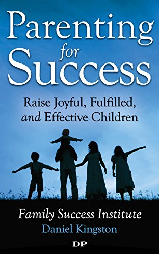 Parenting for Success: Raise Joyful, Fulfilled, and Effective Children