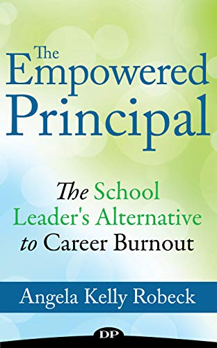 The Empowered Principal: The School Leader's Alternative to Career Burnout