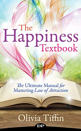 The Happiness Textbook: The Ultimate Manual for Mastering Law of Attraction