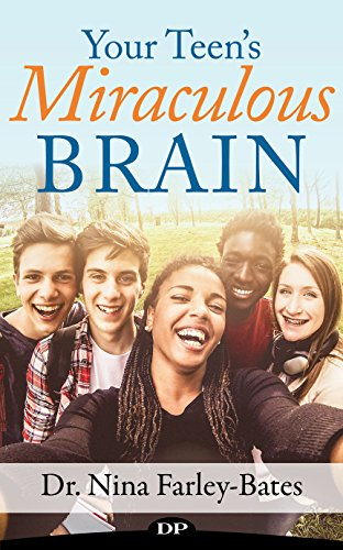 Your Teen's Miraculous Brain: Eight Essentials of Faith-Based and Neuroscience-Informed Parenting
