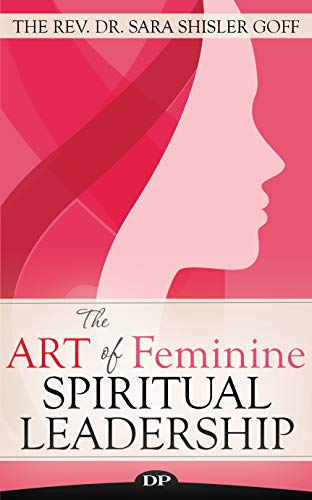 The Art of Feminine Spiritual Leadership: Be a Badass Priest and Create a Ministry You Love