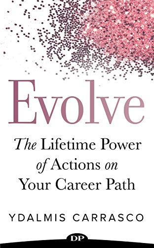 Evolve: The Lifetime Power of Actions on Your Career Path