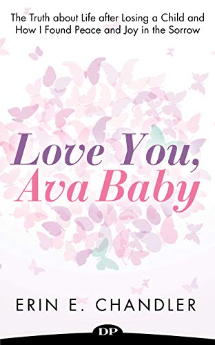 Love You, Ava Baby: The Truth about Life after Losing a Child and How I Found Peace and Joy in the Sorrow