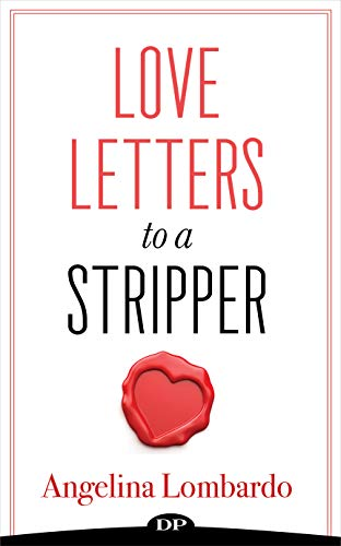 Love Letters to a Stripper: Create a Future That Will Have You Ditching the Desperation of Dancing