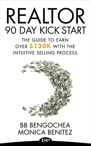 Realtor 90 Day Kickstart: The Guide to Earn Over $120k with the Intuitive Selling Process