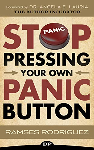 Stop Pressing Your Own Panic Button: A Scientist's Guide to Curing Anxiety, Ending Panic Attacks, and Getting Your Dreams Back on Track
