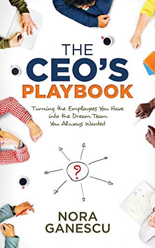 The CEO's Playbook: Turning the Employees You Have into the Dream Team You Always Wanted