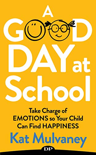 A Good Day at School: Take Charge of Emotions so Your Child Can Find Happiness