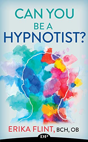 Can You Be a Hypnotist?: How to Create a Fulfilling and Lucrative Career Helping People with Modern and Professional Hypnosis