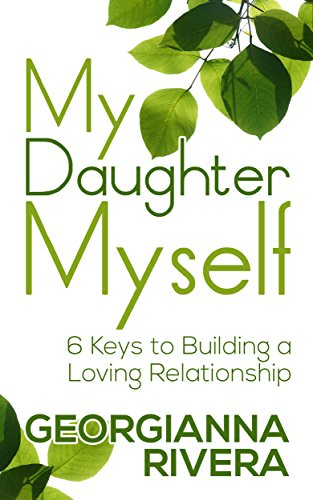My Daughter Myself: 6 Keys to Building a Loving Relationship