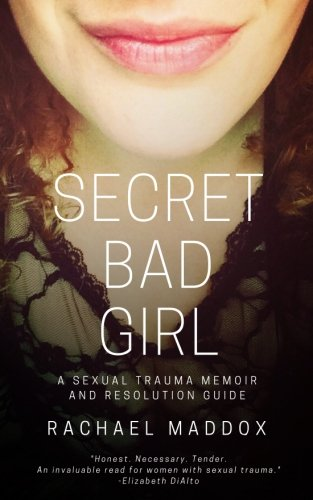 Secret Bad Girl: A Sexual Trauma Memoir and Resolution Guide