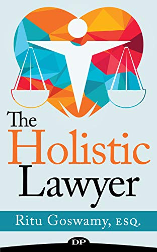 The Holistic Lawyer: Use Your Whole Brain to Work Smarter, Not Harder