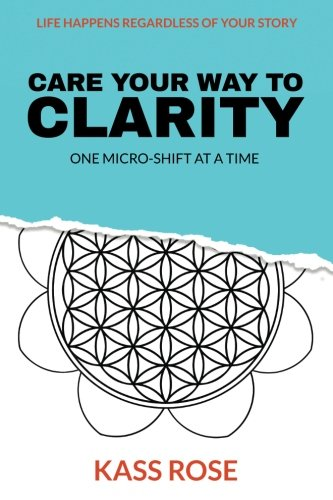 CARE Your Way to Clarity: One micro-shift at a time